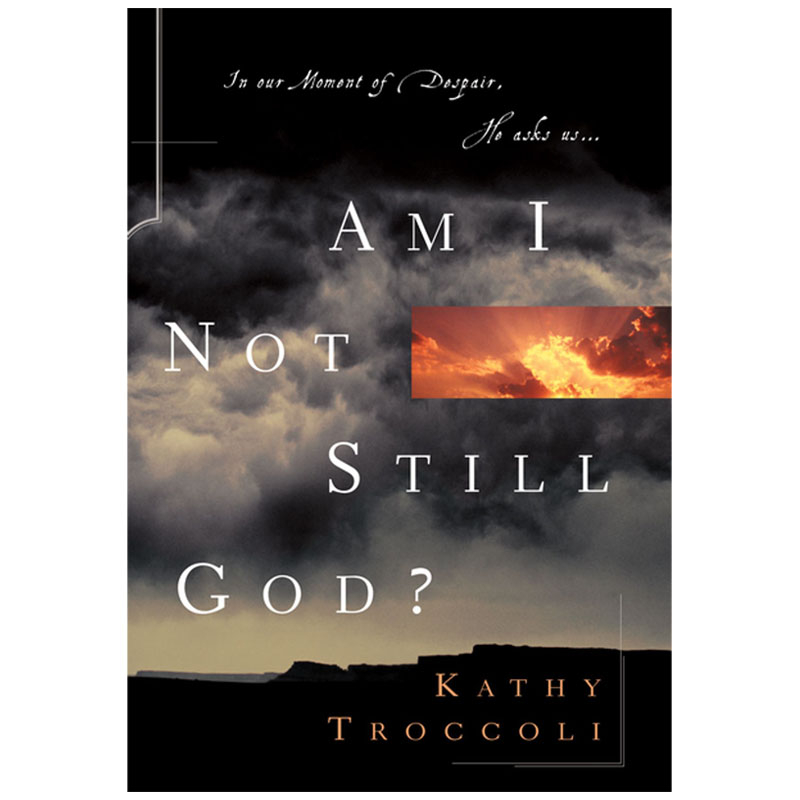 Am I Not Still God? by Kathy Troccoli