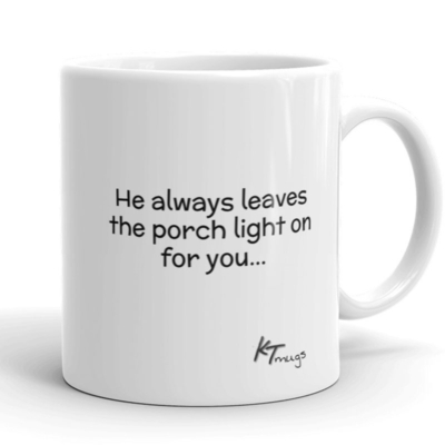 Kathy Troccoli mugs: He always leaves the porch light on for you
