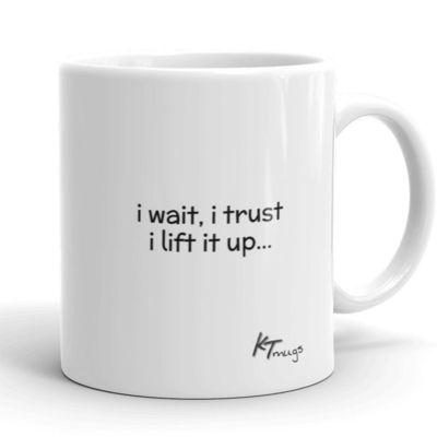 Kathy Troccoli mugs: i wait, i trust, it lift it up