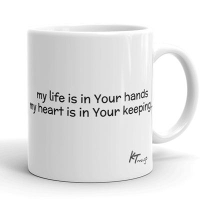 Kathy Troccoli Mugs: my life is in your hands, my heart is in your keeping