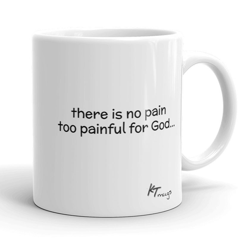 Kathy Troccoli mugs: there is no pain too painful for God