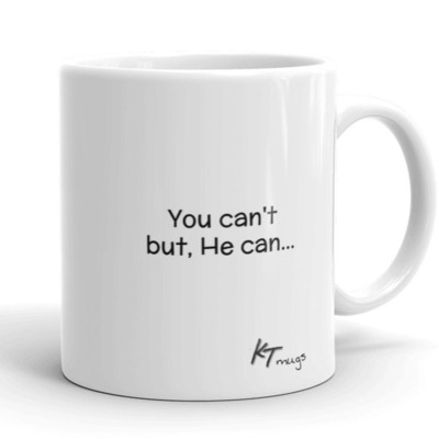 Kathy Troccoli mugs: you can't but He can