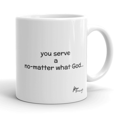 Kathy Troccoli mugs: you serve a no-matter what God