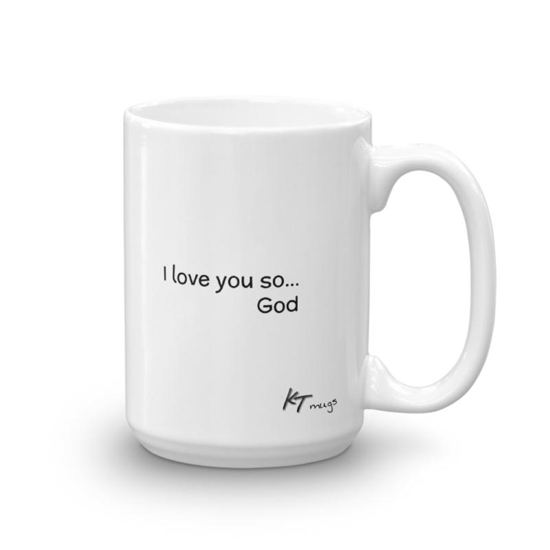 KTMugs: I love you so... God