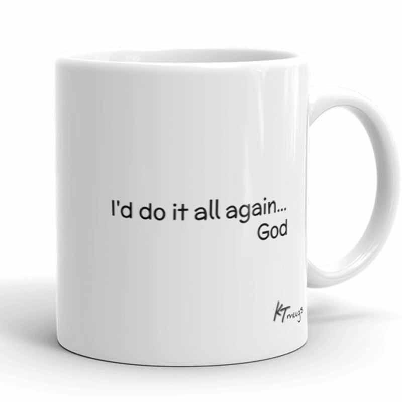 KTMugs: I'd do it all again...God