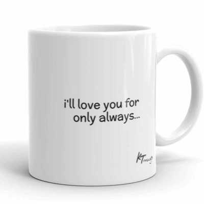 KTMugs: i'll love you for only always...