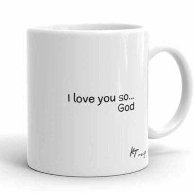 KTMugs: I love you so... God