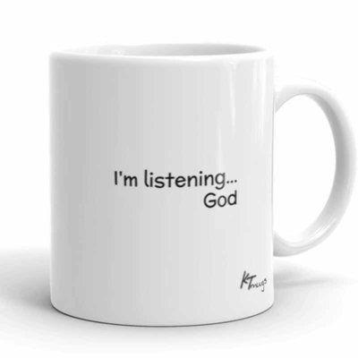 KTMugs: I'm listening... God