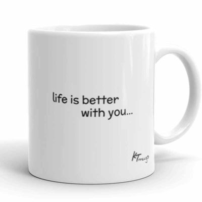 KTMugs: life is better with you...
